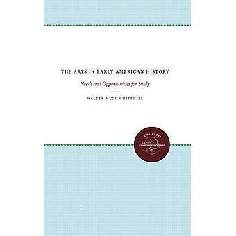 The Arts in Early American History Needs and Opportunities for Study by Whitehill & Walter Muir