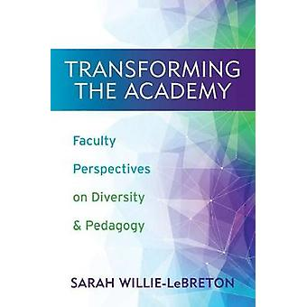 Transforming the Academy Faculty Perspectives on Diversity and Pedagogy by WillieLeBreton & Sarah