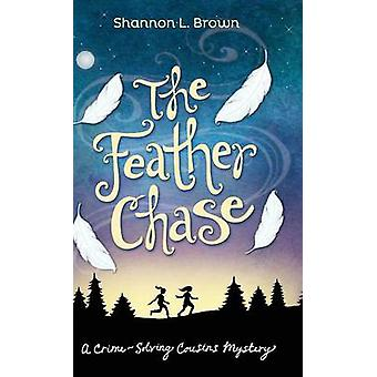 The Feather Chase The CrimeSolving Cousins Mysteries Book 1 by Brown & Shannon L