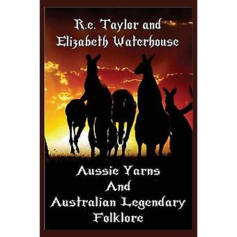 Aussie Yarns and Australian Legendary Folklore by Taylor & R.e