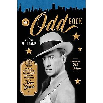 An Odd Book How the First Modern Pop Culture Reporter Conquered New York by Williams & R. Scott