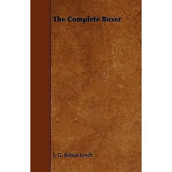 The Complete Boxer by Lynch & J. G. Bohun