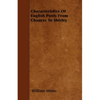 Characteristics Of English Poets From Chaucer To Shirley by Minto & William