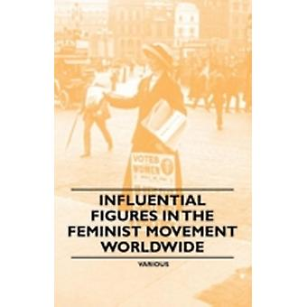 Influential Figures in the Feminist Movement Worldwide by Various