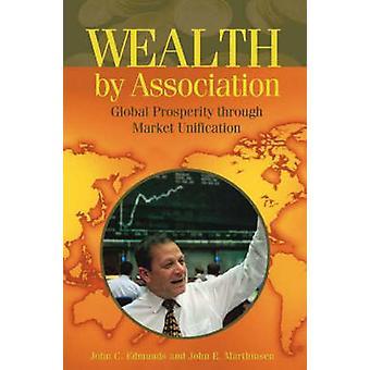 Rijkdom door vereniging wereldwijde welvaart door de markt eenwording door Edmunds & John C.