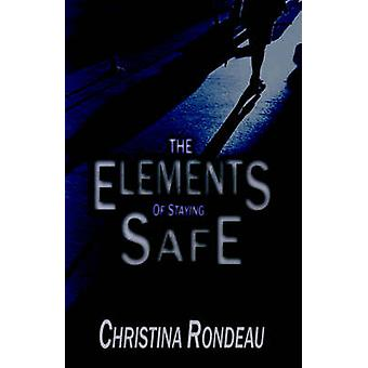 The Elements of Staying Safe by Rondeau & Christina