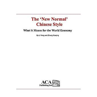 The New Normal Chinese Style What it Means for the World Economy by Li & Yang