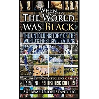 When The World Was Black  Part One The Untold History of the Worlds First Civilizations   Prehistoric Culture by Understanding & Supreme