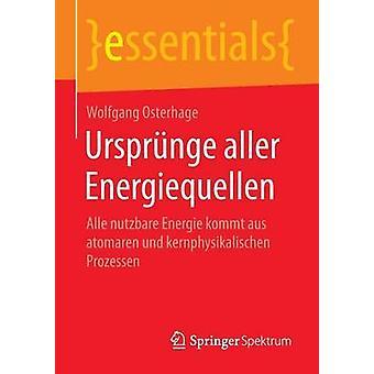 Ursprnge aller Energiequellen  Alle nutzbare Energie kommt aus atomaren und kernphysikalischen Prozessen by Osterhage & Wolfgang