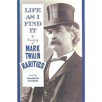 Life as I Find It A Treasury of Mark Twain Rarities by Neider & Charles