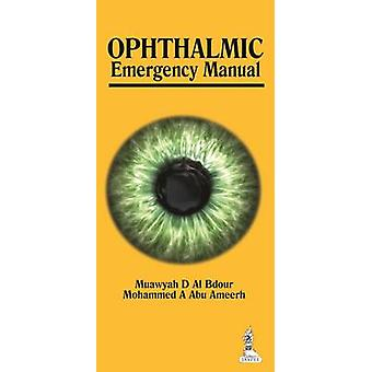 Ophthalmic Emergency Manual by Bdour & Muawyah D AlAmeerh & Mohammed A Abu