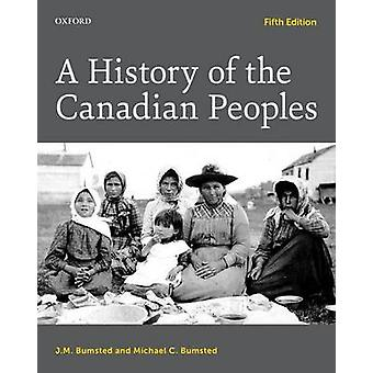 A History of the Canadian Peoples by J. M. Bumsted - Michael C. Bumst