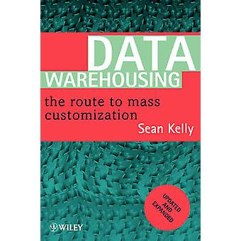 Data Warehousing - The Route to Mass Customisation by Sean Kelly - 978