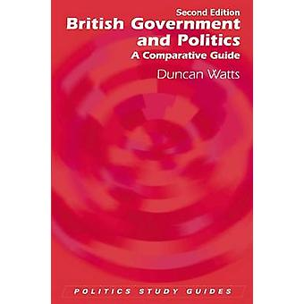 British Government and Politics - A Comparative Guide by Duncan Watts