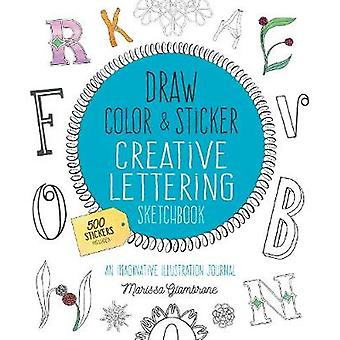 Draw - Color - and Sticker Creative Lettering Sketchbook - An Imaginat