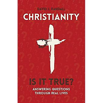 Christianity - Is It True? - Answering Questions through Real Lives by
