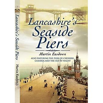 Lancashire's Seaside Piers - Also Featuring the Piers of the River Mer