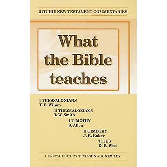 What the Bible Teaches -Thessalonians Timothy Titus by Various - 9781