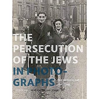 The Persecution of the Jews in Photographs - The Netherlands 1940-1945