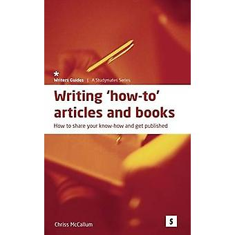 Writing How-to Articles and Books - Share Your Know-how and Get Publis
