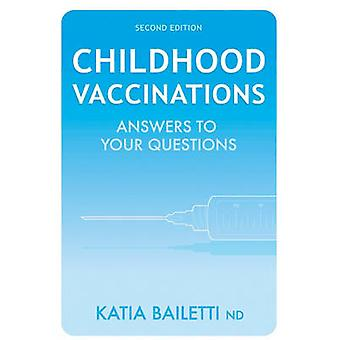 Childhood Vaccinations - Answers to Your Questions by Katia Bailetti -