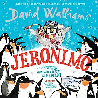 Jeronimo  Y Pengwin oedd wrth ei Fodd yn Hedfan  Jeronimo  The Penguin Who Thought He Could Fly by David Walliams & Translated by Eurig Salisbury & Illustrated by Tony Ross