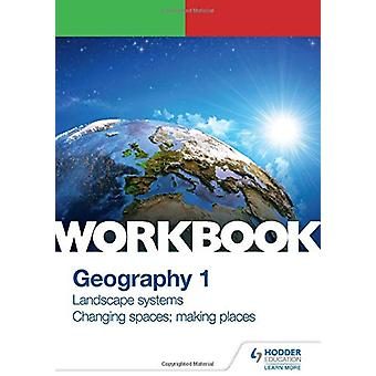 OCR A-level Geography Workbook 1 - Landscape Systems and Changing Spac
