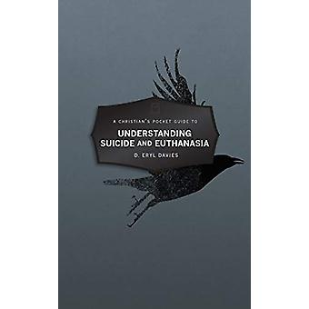 Christian's Pocket Guide to Understanding Suicide and Euthanasia - A C