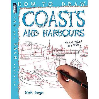 How To Draw Coasts & Harbours by Mark Bergin - 9781912904907 Book