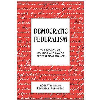 Democratic Federalism - The Economics - Politics - and Law of Federal