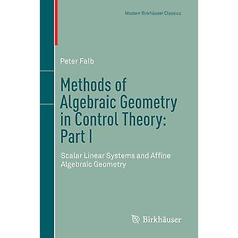 Methods of Algebraic Geometry in Control Theory Part I  Scalar Linear Systems and Affine Algebraic Geometry by Peter Falb