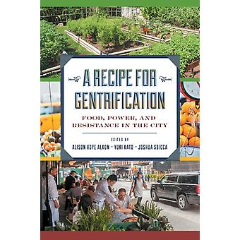A Recipe for Gentrification by Edited by Dr Alison Hope Alkon & Edited by Dr Yuki Kato & Edited by Dr Joshua Sbicca