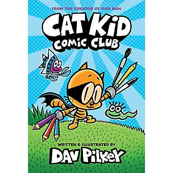 Cat Kid Comic Club the new blockbusting bestseller from the creator of Dog Man by Pilkey & Dav