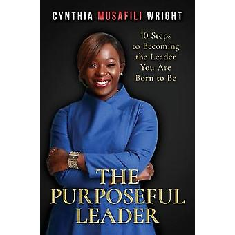 The Purposeful Leader - 10 Steps to Becoming the Leader You Are Born t