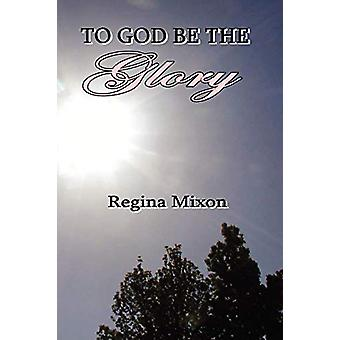 To God be the Glory by REGINA MIXON - 9780977834853 Book