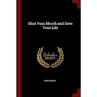 Shut Your Mouth and Save Your Life by Anonymous - 9781375431934 Book