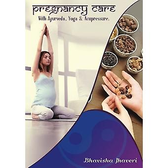Pregnancy Care - With Ayurveda - Yoga and Acupressure by Bhavisha Sati