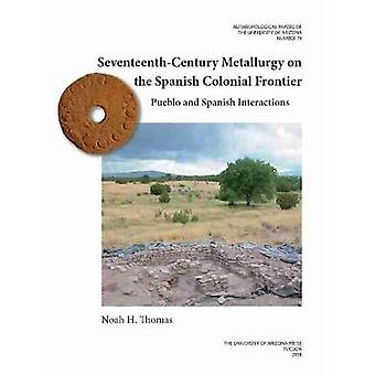 SeventeenthCentury Metallurgy on the Spanish Colonial Frontier Pueblo and Spanish Interactions 79 Anthropological Papers