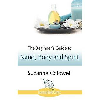 The Beginners Guide to Mind Body and Spirit by Coldwell & Suzanne