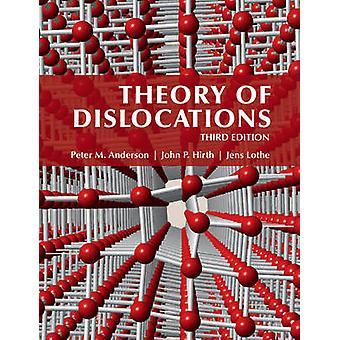 Theory of Dislocations by Peter M. Ohio State University AndersonJohn P. Washington State University HirthJens Universitetet i Oslo Lothe