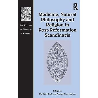 Medicine Natural Philosophy and Religion in Post-Reformation Scandinavia