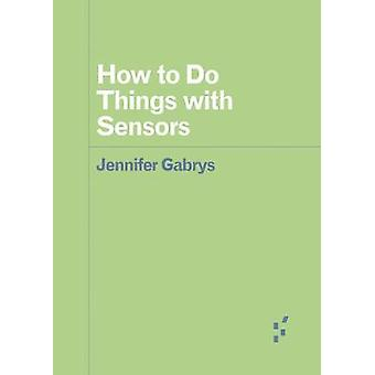 How to Do Things with Sensors Forerunners Ideas First