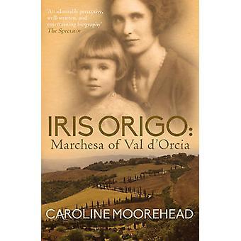 Iris Origo - Marchesa of Val D'Orcia by Caroline Moorehead - 978074901