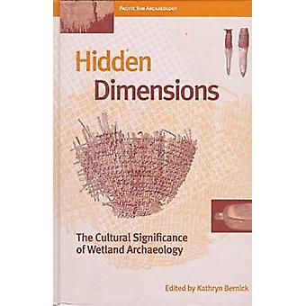 Hidden Dimensions - The Cultural Significance of Wetland Archaeology b