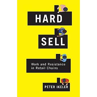 Hard Sell - Work and Resistance in Retail Chains by Peter Ikeler - 978