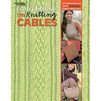I Can't Believe I'm Knitting Cables by Leisure Arts - 9781601404916 B