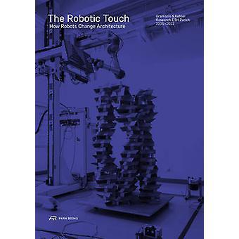 The Robotic Touch - How Robots Change Architecture by Matthias Kohler