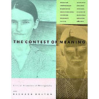 The Contest of Meaning - Critical Histories of Photography by Richard