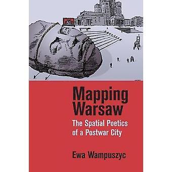 Asignación de Varsovia - la poética espacial de una ciudad de posguerra por guerras de mapeo