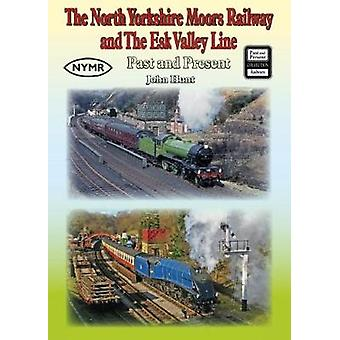 The North Yorkshire Moors Railway and the Esk Valley Line Past & Pres
